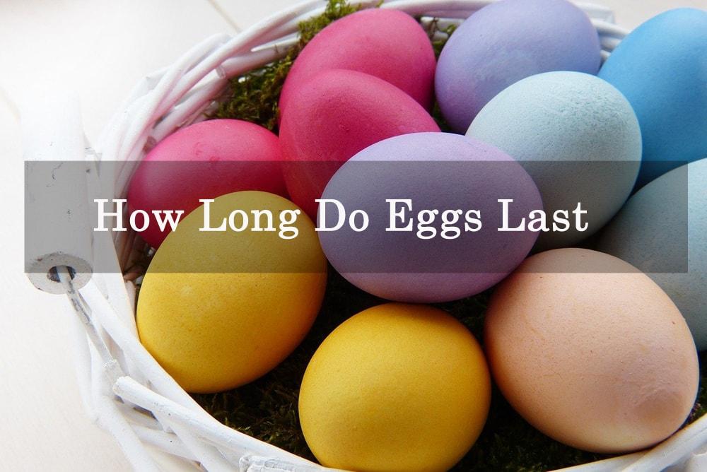 How Long Do Eggs Last